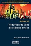 Jean-Paul Duroudier - Equipements industriels pour le génie des procédés - Volume 10, Réduction de taille des solides divisés.