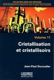 Jean-Paul Duroudier - Equipements industriels pour le génie des procédés - Volume 11, Cristallisation et cristallisoirs.