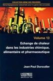 Jean-Paul Duroudier - Equipements industriels pour le génie des procédés - Volumes 13, Echange de chaleur dans les industries chimique, alimentaire et pharmaceutique.