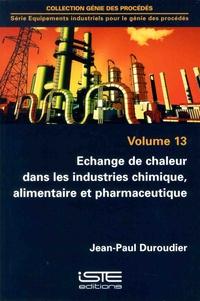 Equipements industriels pour le génie des procédés - Volumes 13, Echange de chaleur dans les industries chimique, alimentaire et pharmaceutique.pdf