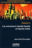 Jean-Paul Duroudier - Les extracteurs liquide-liquide et liquide-solide - Volume 3.