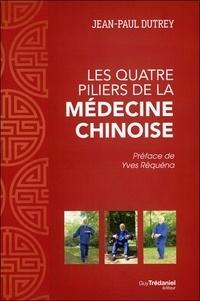 Jean-Paul Dutrey - Les quatre piliers de la médecine chinoise.
