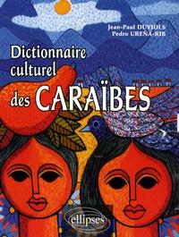 Jean-Paul Duviols et Pedro Urena-Rib - Dictionnaire culturel des Caraïbes - Histoire, littérature, arts plastiques, musique, traditions populaires, biographies.