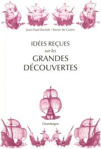 Jean-Paul Duviols et Xavier de Castro - Idées reçues sur les grandes découvertes - XVe-XVIe siècles.