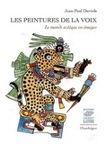Jean-Paul Duviols - Les peintures de la voix - Le monde aztèque en images.