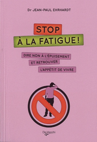 Jean-Paul Ehrhardt - Stop à la fatigue ! - Dire non à l'épuisement et retrouver l'appétit de vivre.