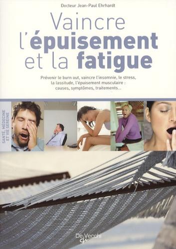 Jean-Paul Ehrhardt - Vaincre l'épuisement et la fatigue.