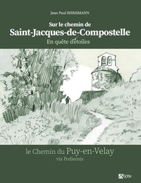 Jean-Paul Ehrismann - En quête d'étoiles sur le chemin de Saint-Jacques-de-Compostelle - Le chemin du Puy-en-Velay via Podiensis.