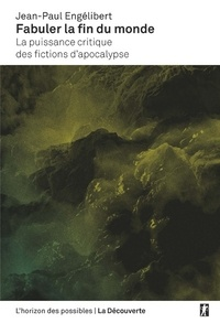 Ebooks télécharger epub Fabuler la fin du monde  - La puissance critique des fictions d'apocalypse par Jean-Paul Engélibert PDF iBook in French 9782348037191