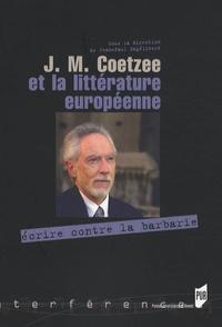 Jean-Paul Engélibert et Derek Attridge - J.M. Coetzee et la littérature européenne - Ecrire contre la barbarie.