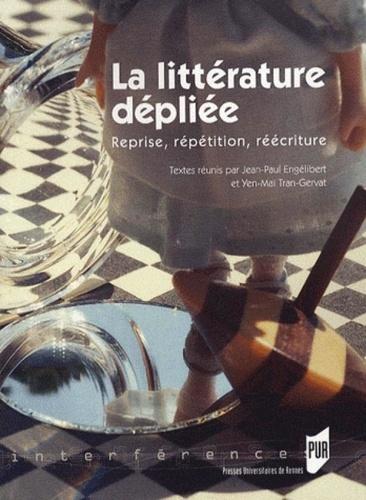 Jean-Paul Engélibert et Yen-Maï Tran-Gervat - La littérature dépliée - Reprise, répétition, réécriture.