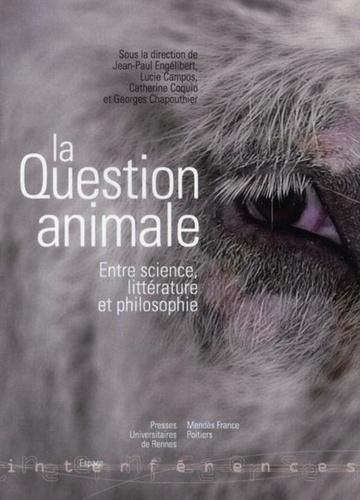 Jean-Paul Engélibert et Lucie Campos - La question animale - Entre science, littérature et philosophie.