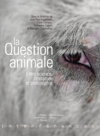 Jean-Paul Engélibert et Lucie Campos - La question animale - Entre science, littérature et philosophie.