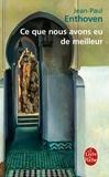 Jean-Paul Enthoven - Ce que nous avons eu de meilleur.