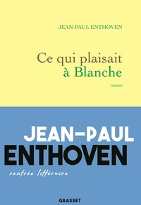 Jean-Paul Enthoven - Ce qui plaisait à Blanche.
