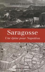 Jean-Paul Escalettes - Saragosse - Une épine pour Napoléon.