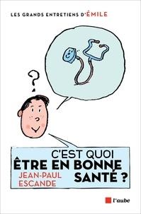 Jean-Paul Escande - C'est quoi être en bonne santé ? - Entretiens avec Emile.