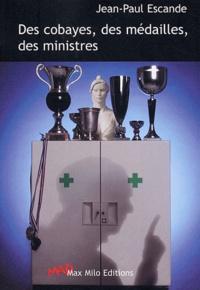 Jean-Paul Escande - Des cobayes, des médailles, des ministres - Contre une course à l'expérimentation humaine.