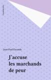 Jean-Paul Escande - J'accuse les marchands de peur.