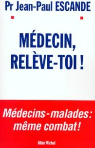 Jean-Paul Escande - Médecin, relève-toi !.