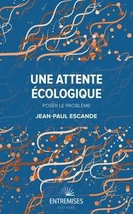 Jean-Paul Escande - Une attente écologique - Poser le problème.