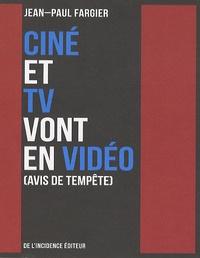 Jean-Paul Fargier - Ciné et TV vont en vidéo (avis de tempête).