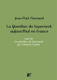Jean-Paul Flamand - La question du logement aujourd'hui en France - Suivi de La question du logement.