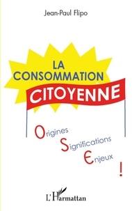Jean-Paul Flipo - La consommation citoyenne - Origines, significations, enjeux.
