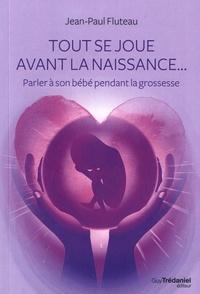 Jean-Paul Fluteau - Tout se joue avant la naissance.