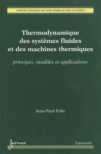 Jean-Paul Fohr - Thermodynamique des systèmes fluides et des machines thermiques - Principes, modèles et applications.