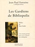 Jean-Paul Fontaine - Les Gardiens de Bibliopolis - Cent soixante portraits pour servir à l'histoire de la bibliophilie.