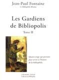 Jean-Paul Fontaine - Les Gardiens de Bibliopolis - Tome 2, Quatre-vingt sept portraits pour servir à l'histoire de la bibliophilie.