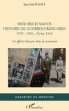 Jean-Paul Fosset - Histoire d'amour. histoire de guerres ordinaires. 1939-1945...evian 1962 - un officier francais dans.