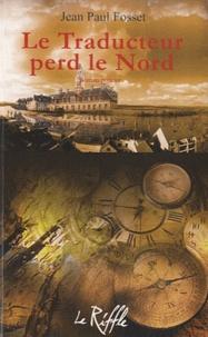 Jean-Paul Fosset - Le Traducteur perd le Nord.
