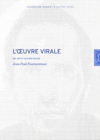 Jean-Paul Fourmentraux - L'oeuvre virale - Net art et culture hacker.