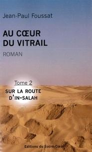 Jean-Paul Foussat - Au coeur du vitrail - Tome 2, Sur la route d'In-Salah.