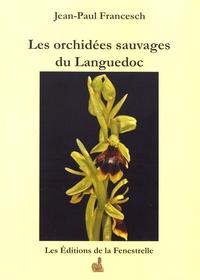 Jean-Paul Francesch - Les orchidées sauvages du Languedoc.