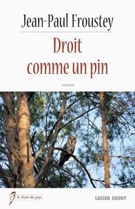 Jean-Paul Froustey - Droit comme un pin.