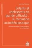 Jean-Paul Gaillard - Enfants et adolescents en grande difficulté - La révolution sociothérapeutique.