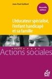 Jean-Paul Gaillard - L'éducateur spécialisé, l'enfant handicapé et sa famille - Manuel à l'usage des professionnels de l'éducation spécialisée et des familles.