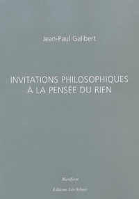 Jean-Paul Galibert - Invitations philosophiques à la pensée du rien.