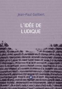 Jean-Paul Galibert - L'idée de ludique - comment pensent les algues, stratégies de l'araignée, et du rire comme approche critique de la réalité.