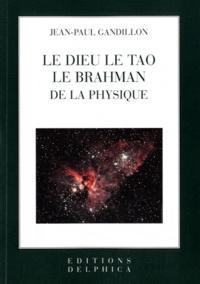 Jean-Paul Gandillon - Le Dieu le Tao le Brahman de la physique.