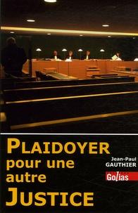 Jean-Paul Gauthier - Plaidoyer pour une autre justice.