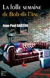Jean-Paul Gaüzère - La folle semaine de Bob dit l'âne.