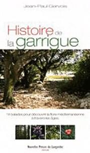 Jean-Paul Gervois - Histoire de la garrigue - 14 balades pour découvrir le paysage méditerranéen à travers les âges.