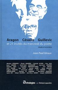 Jean-Paul Giraux - Aragon, Césaire, Guillevic et 21 invités du mercredi du poète - Etudes et entretiens.