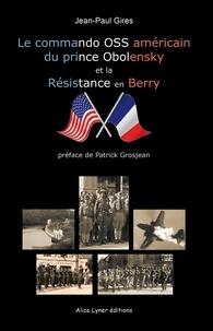Jean-paul Gires - Le commando américain du prince Obolensky et la Résistance en Berry.