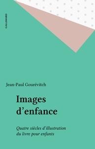 Jean-Paul Gourévitch - Images d'enfance - Quatre siècles d'illustration du livre pour enfants.