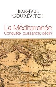 Jean-Paul Gourévitch - La Méditerranée - Conquête, puissance, déclin.